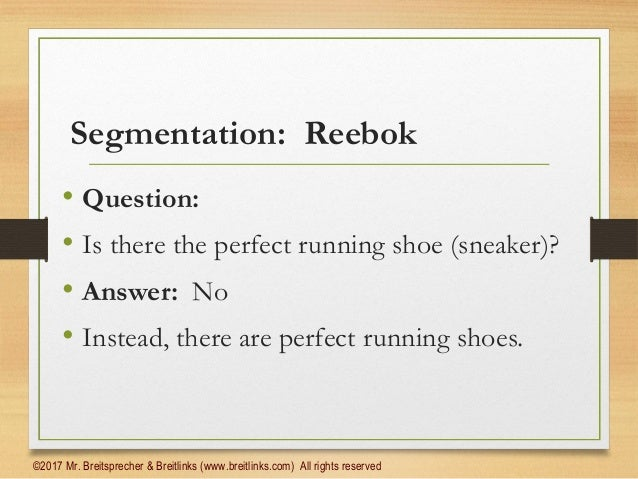 reebok market segmentation Market segmentation, targeting, and positioning 10-2 ' 2000 mcgraw-hill ryerson limited after reading this chapter you should  pp10-2 reebok market-product grid.
