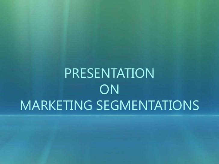PRESENTATION <br />ON <br />Marketing Segmentations<br />