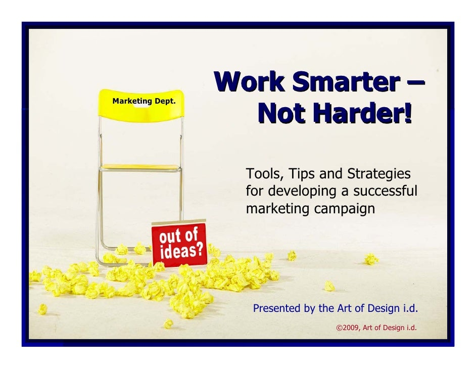 Work Smarter –                     Not Harder! Marketing Dept.                         Tools, Tips and Strategies         ...