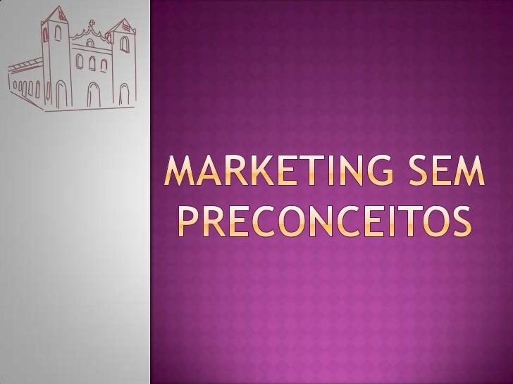 Marketing sem preconceitos<br />