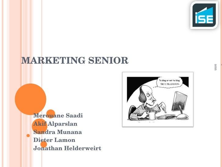 MARKETING SENIOR Merouane Saadi Akif Alparslan Sandra Munana Dieter Lamon Jonathan Helderweirt année académique 2008-2009