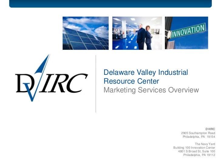 Delaware Valley IndustrialResource CenterMarketing Services Overview                                         DVIRC        ...