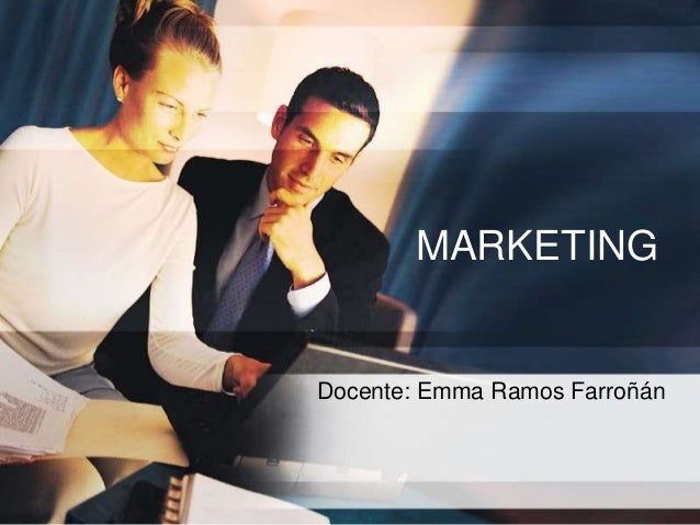 MARKETING Docente: Emma Ramos Farroñán