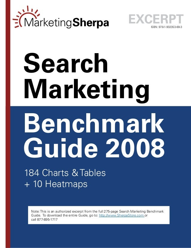 -- ISBN: 978-1-932353-69-3 Benchmark Guide 2008 Search Marketing 184 Charts  Tables + 10 Heatmaps Excerpt Note: This is an...