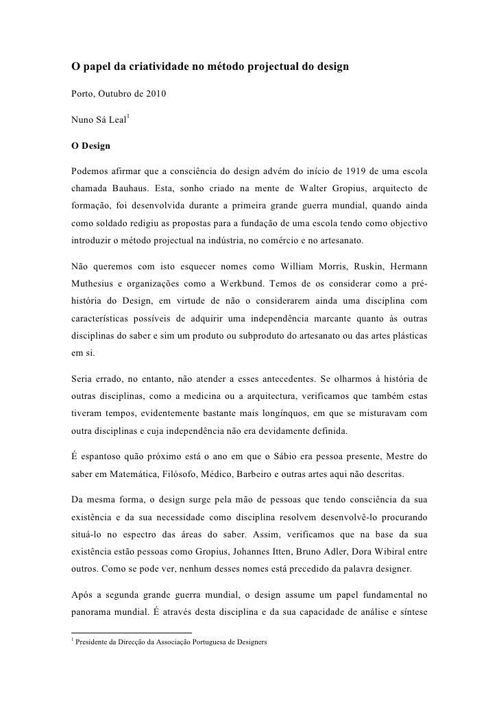 O papel da criatividade no método projectual do designPorto, Outubro de 2010Nuno Sá Leal1O DesignPodemos afirmar que a con...