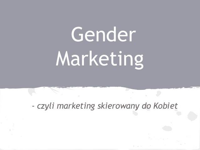 GenderMarketing- czyli marketing skierowany do Kobiet