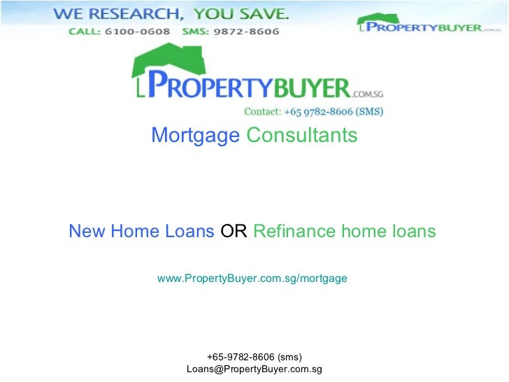 Mortgage  Consultants New Home Loans  OR  Refinance home loans www.PropertyBuyer.com.sg/mortgage