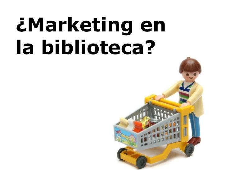 ¿Marketing en  la biblioteca?