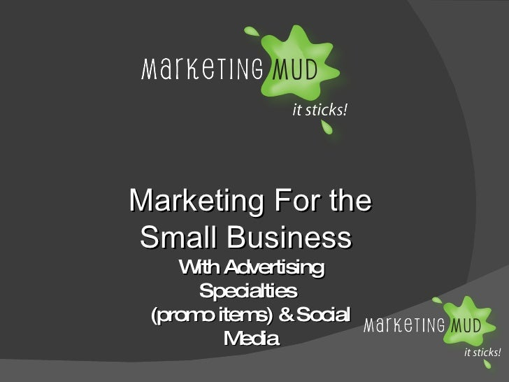 Marketing For the Small Business  With Advertising Specialties  (promo items) & Social Media