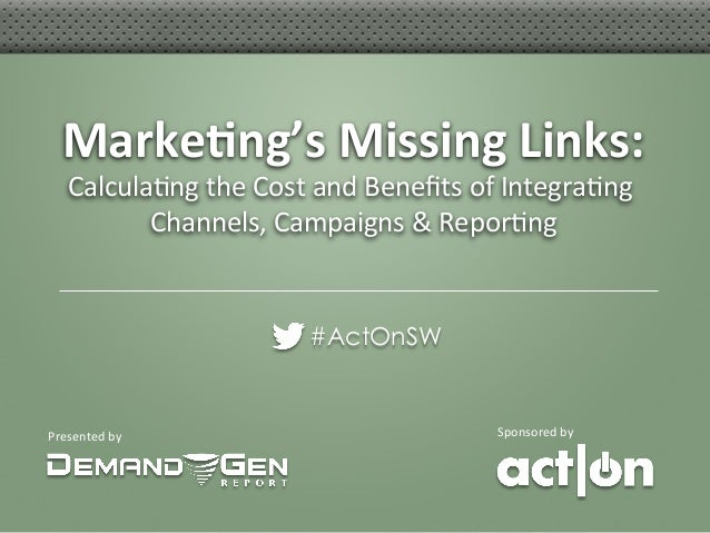 Marke&ng's Missing Links:                                      Calcula3ng the Cost and Benefits of Integr...