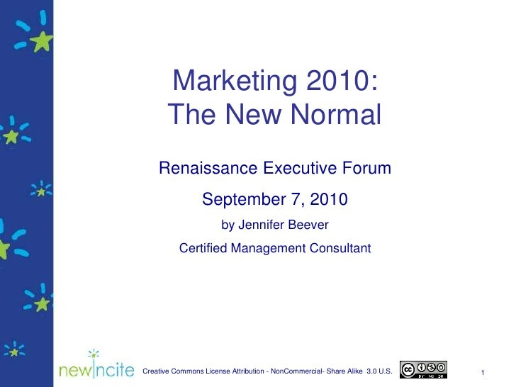 1<br />Marketing 2010:The New Normal<br />Renaissance Executive Forum<br />September 7, 2010<br />by Jennifer Beever<br />...