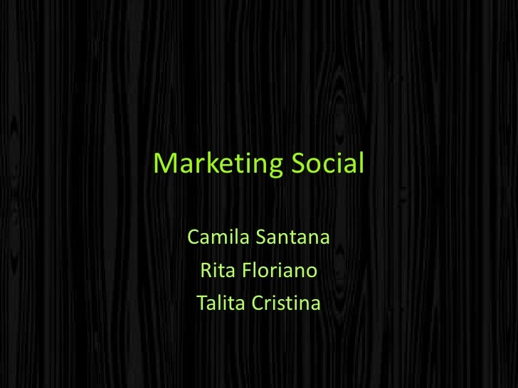 Marketing Social<br />Camila Santana<br />Rita Floriano<br />Talita Cristina<br />