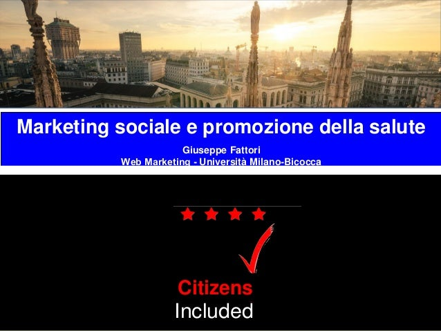 Marketing sociale e promozione della salute Giuseppe Fattori Web Marketing - Università Milano-Bicocca Patients Included P...
