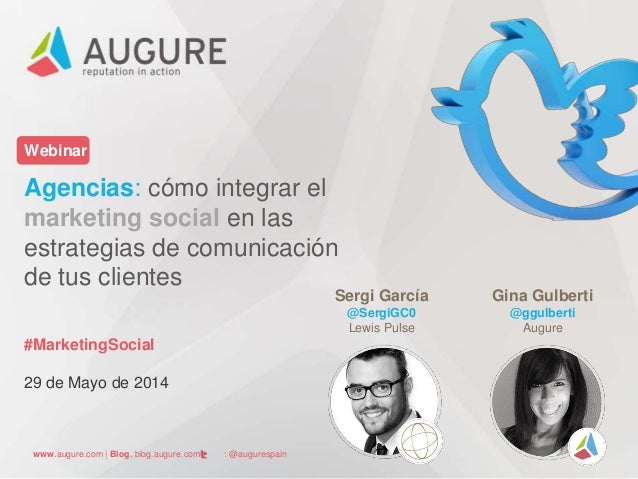 www.augure.com | Blog. blog.augure.com | : @augurespain Webinar Agencias: cómo integrar el marketing social en las estrate...