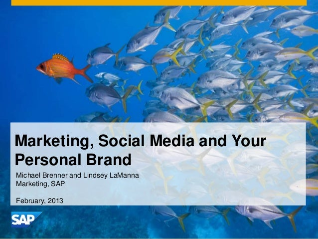 Marketing, Social Media and YourPersonal BrandMichael Brenner and Lindsey LaMannaMarketing, SAPFebruary, 2013