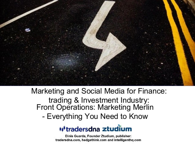 Marketing and Social Media for Finance: trading & Investment Industry: Front Operations: Marketing Merlin - Everything You...
