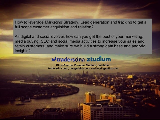 How to leverage Marketing Strategy, Lead generation and tracking to get a full scope customer acquisition and relation? As...