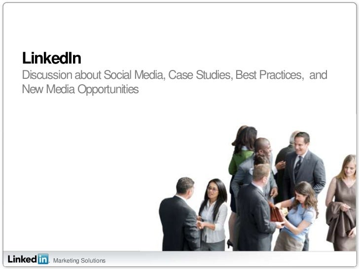 LinkedInDiscussion about Social Media, Case Studies, Best Practices,  and New Media Opportunities<br />