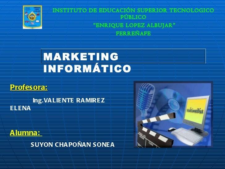 Profesora:   Ing.VALIENTE RAMIREZ ELENA Alumna:  SUYON CHAPOÑAN SONEA INSTITUTO DE EDUCACIÓN SUPERIOR TECNOLOGICO PÚBLICO ...