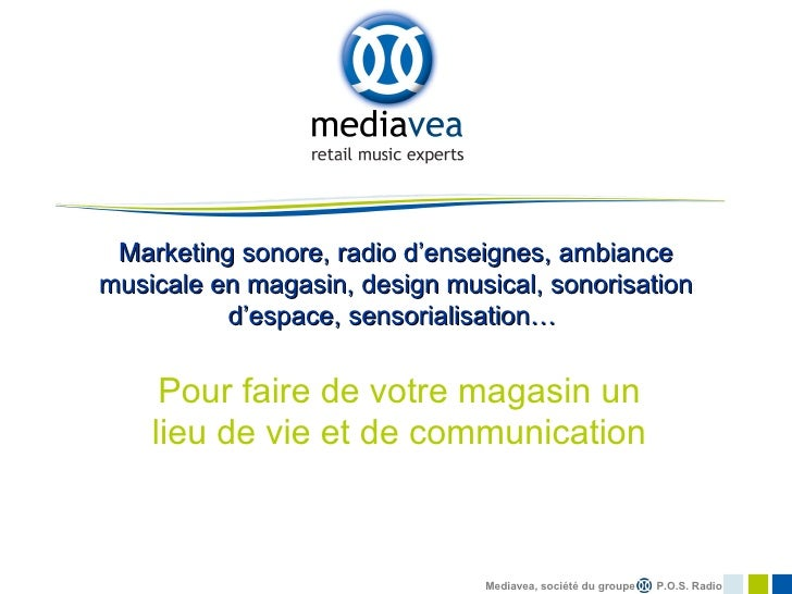 Marketing sonore, radio d'enseignes, ambiancemusicale en magasin, design musical, sonorisation          d'espace, sensoria...