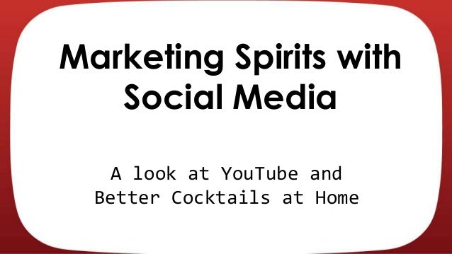 Marketing Spirits with Social Media A look at YouTube and Better Cocktails at Home