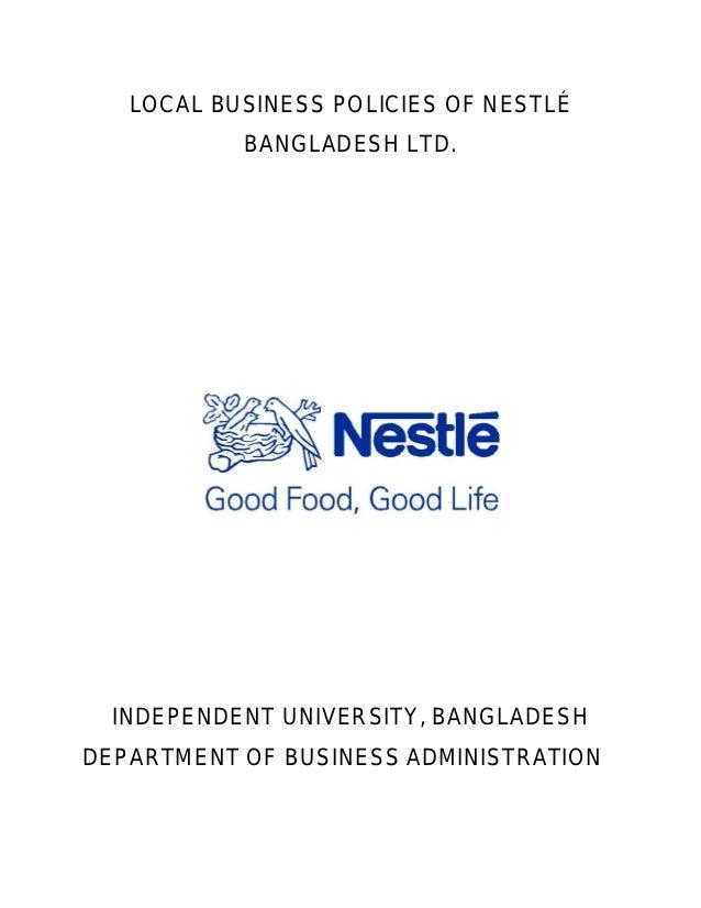 LOCAL BUSINESS POLICIES OF NESTLÉ           BANGLADESH LTD.  INDEPENDENT UNIVERSITY, BANGLADESHDEPARTMENT OF BUSINESS ADMI...