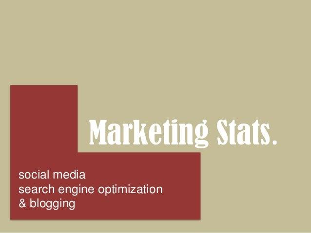 Marketing Stats. social media search engine optimization & blogging