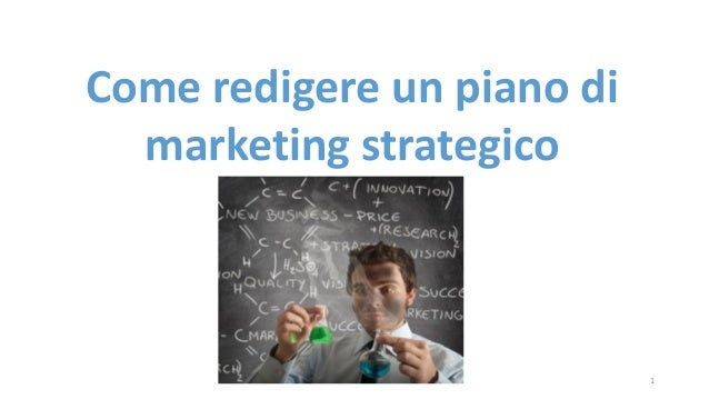 Come redigere un piano di marketing strategico  1
