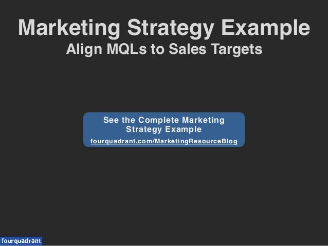 Marketing Strategy Example ! Align MQLs to Sales Targets! See the Complete Marketing Strategy Example! ! fourquadrant.com/...