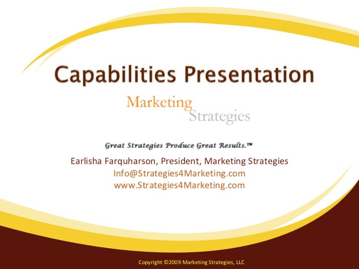 Earlisha Farquharson, President, Marketing Strategies [email_address] www.Strategies4Marketing.com Copyright ©2009 Marketi...
