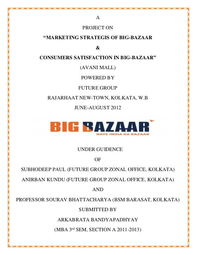 consumer satisfaction in big bazaar Customer satisfaction plays a key role in  this study focuses on analyzing the consumer's  to study the customer preferences in choosing big bazaar.