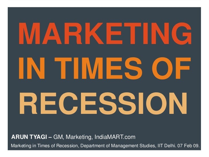 Marketing in Times of Recession<br />ARUN TYAGI<br />GM – Marketing, IndiaMART.com<br />Marketing in Times of Recession, D...