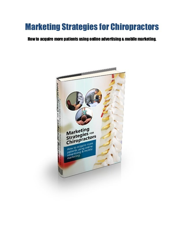 Marketing Strategies for Chiropractors How to acquire more patients using online advertising & mobile marketing.