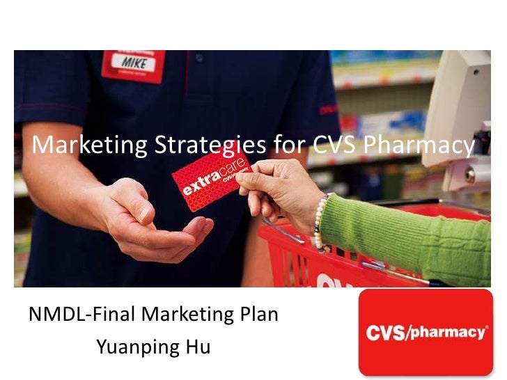Marketing Strategies for CVS PharmacyNMDL-Final Marketing Plan     Yuanping Hu