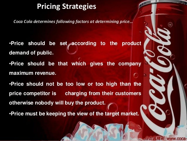 the price theory of coca cola company Coca-cola ceo james quincy noted in several interviews that rising materials  and labor costs prompted a recent price increase of its drinks.