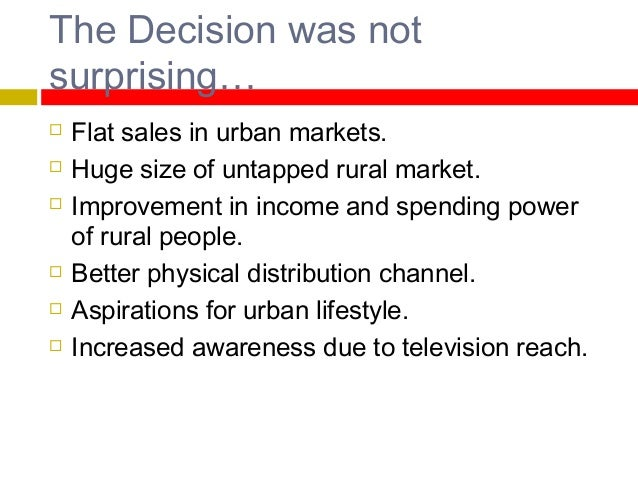 Rural market is more comfortable..       Huge market High growth in terms of sales Change in the life style Increase ...