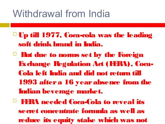 P ure drinks, Delhi launched Campa-Cola, to take advantage of Coke's exit and by the end of 70's, was the only Cola drink ...