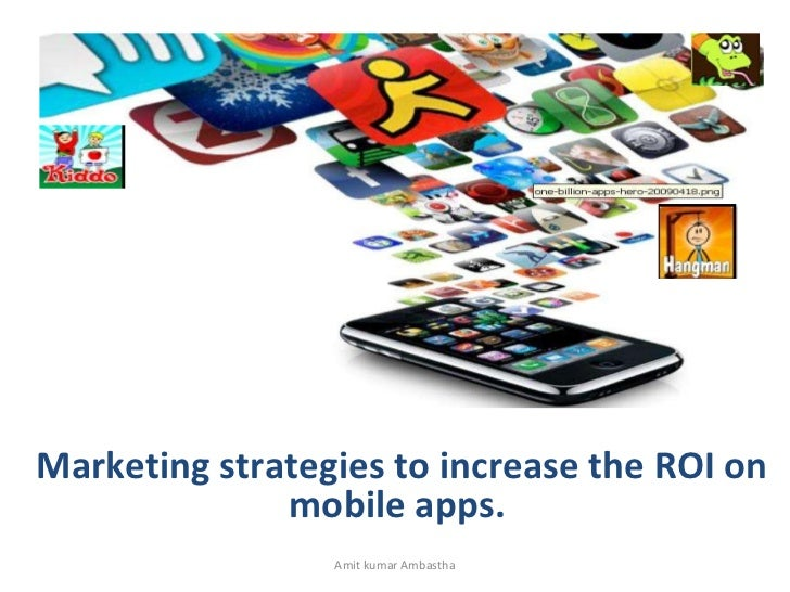 Amit kumar Ambastha Marketing strategies to increase the ROI on mobile apps.