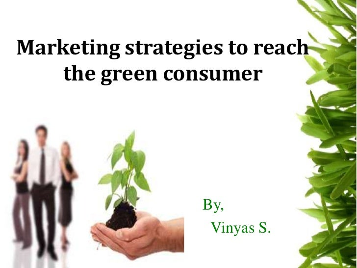 Marketing strategies to reach the green consumer<br />By,<br />Vinyas S.<br />