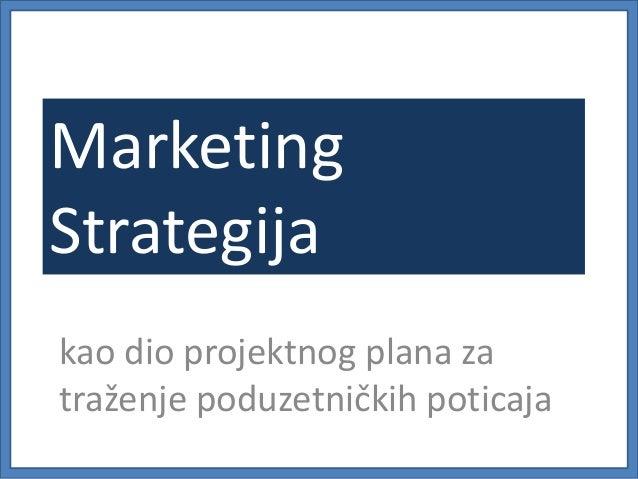 Marketing Strategija kao dio projektnog plana za traženje poduzetničkih poticaja