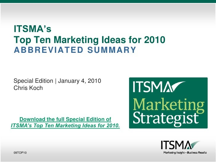 ITSMA's  Top Ten Marketing Ideas for 2010  ABBREVIATED SUMMARY    Special Edition | January 4, 2010  Chris Koch        Dow...