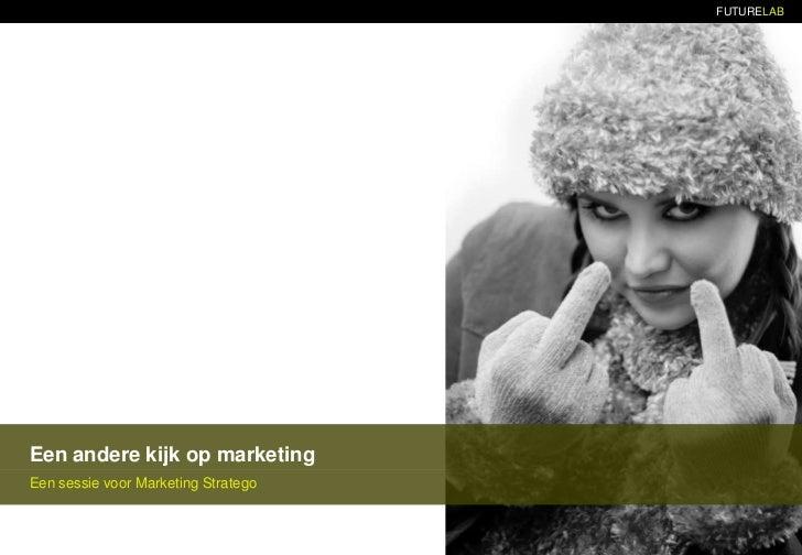 Een andere kijk op marketing<br />Een sessie voor Marketing Stratego<br />