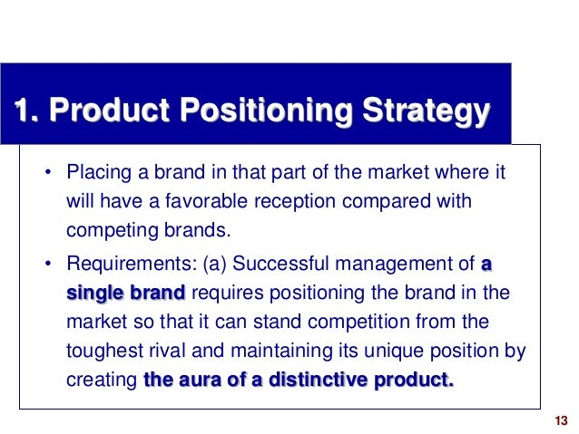 13visit: www.studyMarketing.org 1. Product Positioning Strategy • Placing a brand in that part of the market where it will...