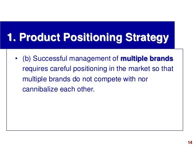 14visit: www.studyMarketing.org 1. Product Positioning Strategy • (b) Successful management of multiple brands requires ca...
