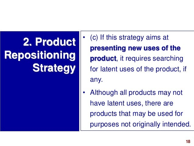 18visit: www.studyMarketing.org • (c) If this strategy aims at presenting new uses of the product, it requires searching f...