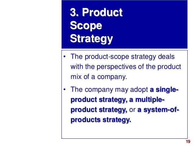19visit: www.studyMarketing.org 3. Product Scope Strategy • The product-scope strategy deals with the perspectives of the ...