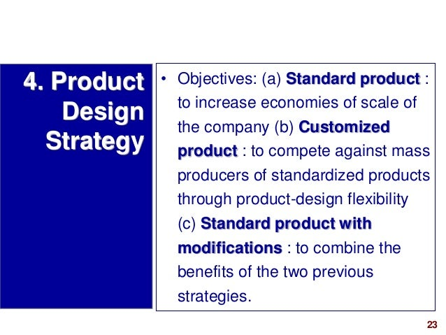 23visit: www.studyMarketing.org • Objectives: (a) Standard product : to increase economies of scale of the company (b) Cus...