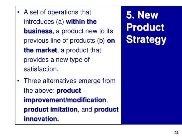 24visit: www.studyMarketing.org 5. New Product Strategy • A set of operations that introduces (a) within the business, a p...