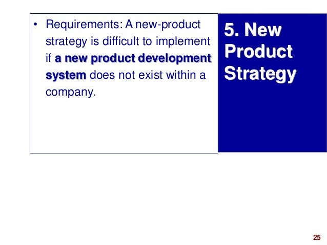 25visit: www.studyMarketing.org • Requirements: A new-product strategy is difficult to implement if a new product developm...