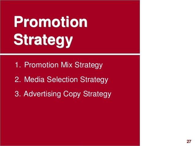 27visit: www.studyMarketing.org Promotion Strategy 1. Promotion Mix Strategy 2. Media Selection Strategy 3. Advertising Co...